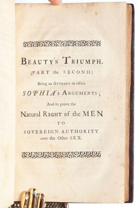 Beauty's Triumph: Or, the Superiority of the Fair Sex Invincibly Proved...in Three Parts [comprising Woman Not Inferior to Man, Man Superior to Woman, and Woman's Superior Excellence Over Man]